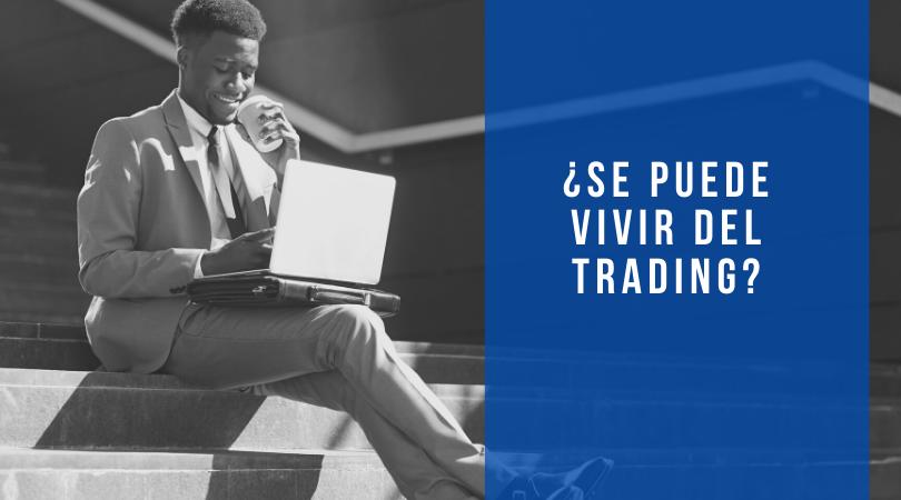 ¿Se puede vivir del trading_